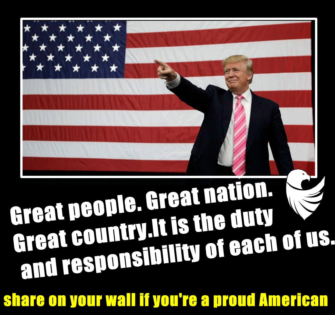 Donald Trump : Great people.  Great nation.  Great country. It is the duty  and responsibility  of each of us.